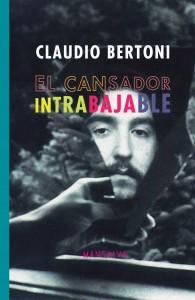 Claudio Bertoni, El cansador Intrabajable, Mansalva,  2014